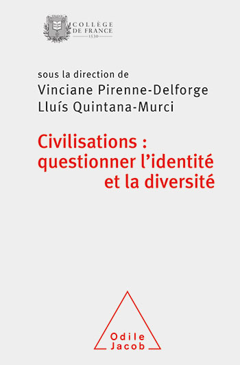 Civilizations: Questioning Identity and Diversity: Autumn Colloquium of the Collège de France