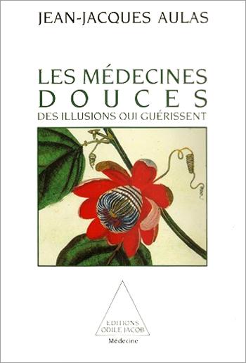 Médecines douces (Les) - Des illusions qui guérissent
