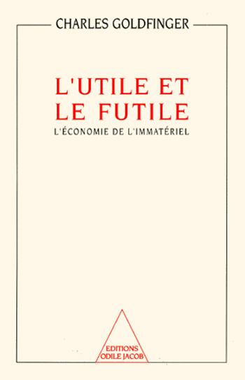 Utile et le Futile (L') - L'économie de l'immatériel