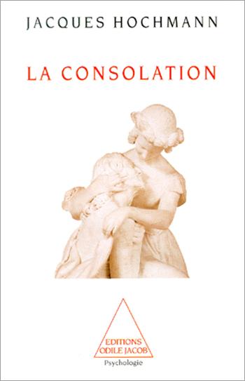 Consolation (La) - Essai sur le soin psychique