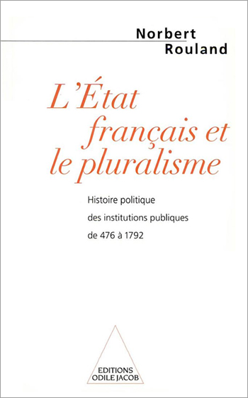 French State and Pluralism (The) - A Political History of Public Institutions from 476 to 1792