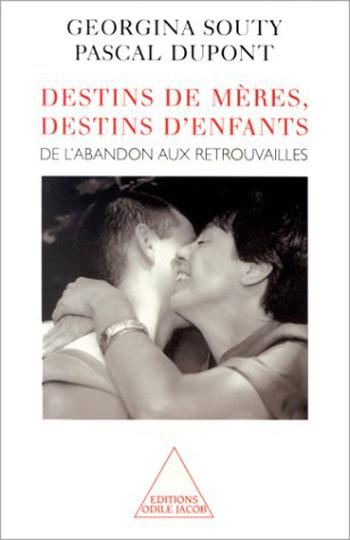 Destins de mères, destins d'enfants - De l'abandon aux retrouvailles