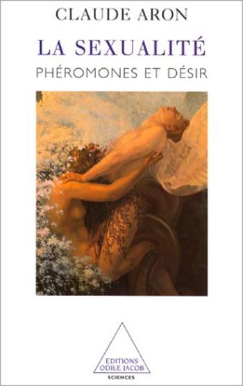 Sexualité (La) - Phéromones et désir