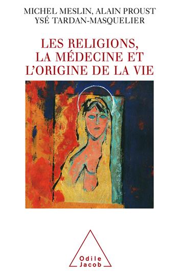 Religions, la Médecine et l'Origine de la vie (Les)