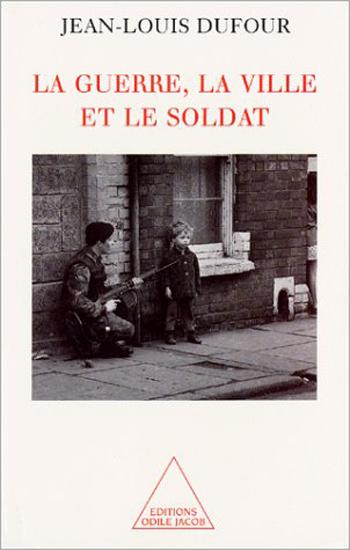 Guerre, la Ville et le Soldat (La)