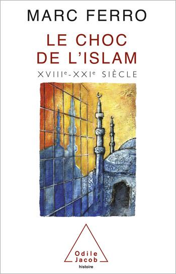 Choc de l'Islam (Le) - XVIIIe-XXIe siècle