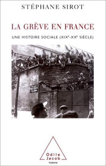 Grève en France (La) - Une histoire sociale (XIXe-XXe siècle)