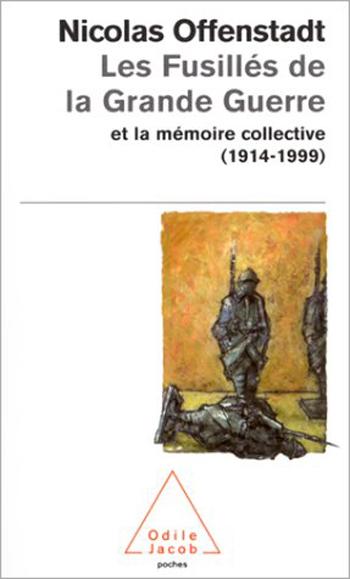 Fusillés de la Grande Guerre (Les) - et la mémoire collective (1914-1999)