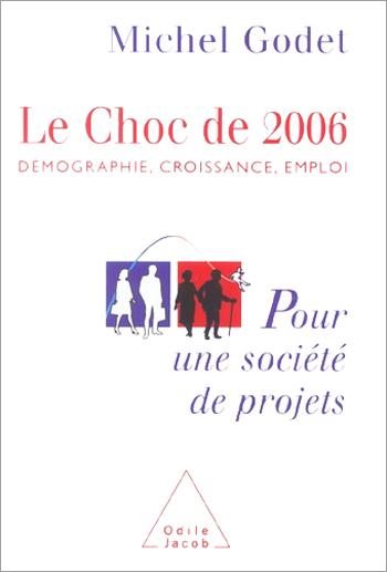 Choc de 2006 (Le) - Démographie, croissance, emploi. Pour une société de projets