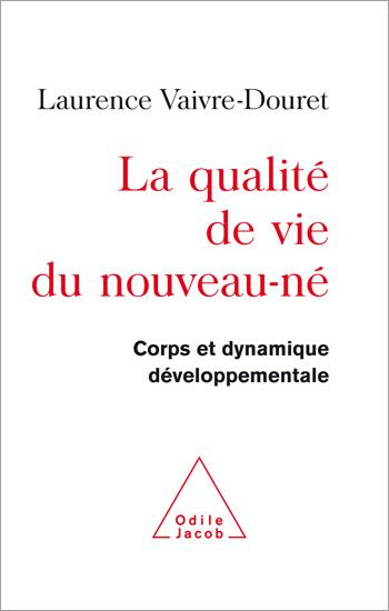 Qualité de vie du nouveau-né (La) - Corps et dynamique développementale
