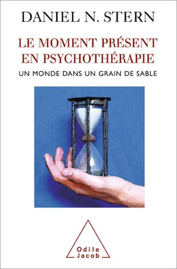 Moment présent en psychothérapie (Le) - Un monde dans un grain de sable