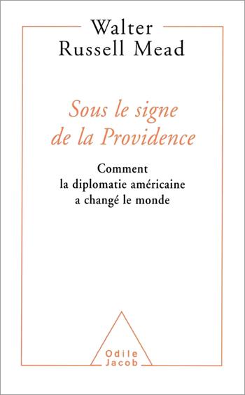 Sous le signe de la Providence - Comment la diplomatie américaine a changé le monde
