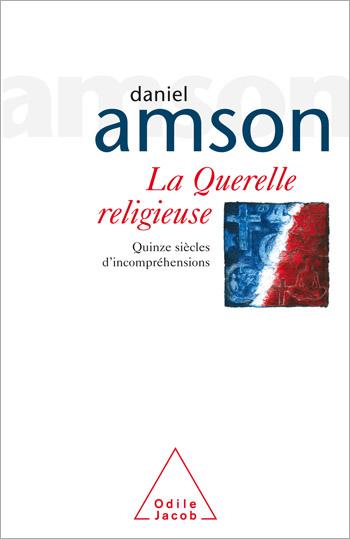 Querelle religieuse (La) - Quinze siècles d'incompréhensions