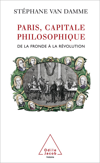 Paris, capitale philosophique - De la Fronde à la Révolution