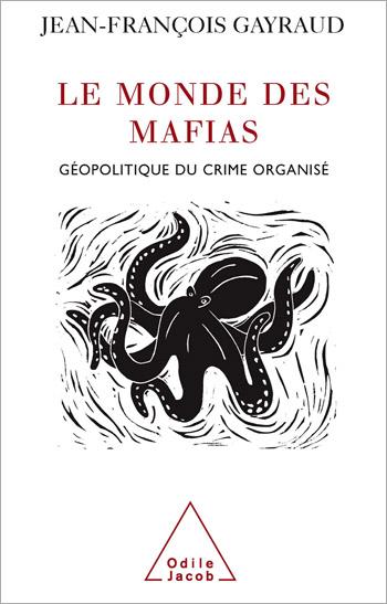 Monde des mafias (Le) - Géopolitique du crime organisé