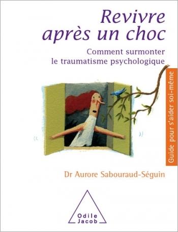 Revivre après un choc - Comment surmonter le traumatisme psychologique