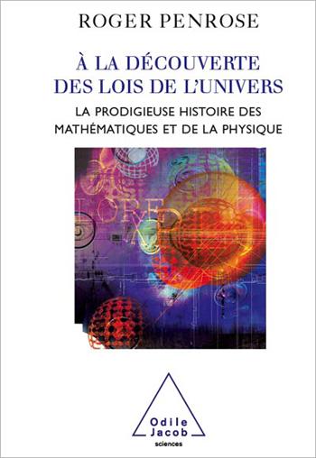 À la découverte des lois de l'univers - La prodigieuse histoire des mathématiques et de la physique