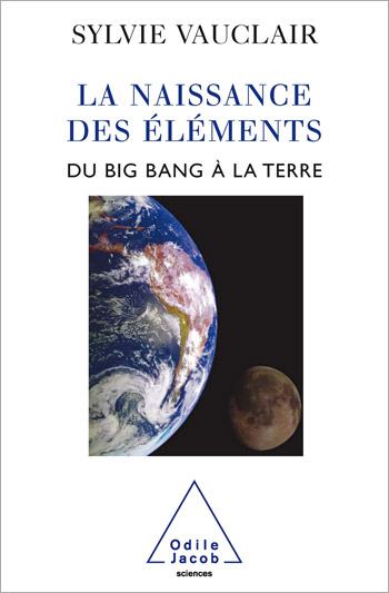 Naissance des  éléments (La) - Du Big Bang à la Terre