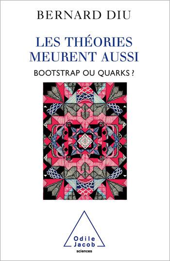 théories meurent aussi (Les) - Bootstrap ou quarks