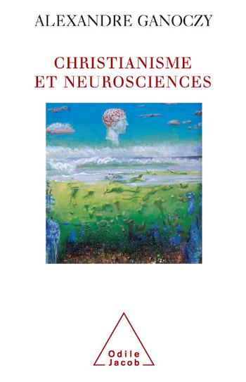 Christianisme et neurosciences - Pour une théologie de l'animal humain