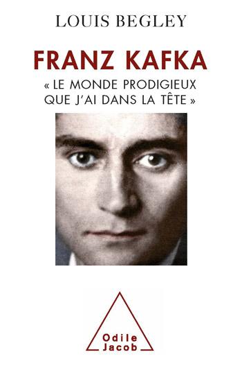 Franz Kafka - « Le monde prodigieux que j'ai dans la tête »
