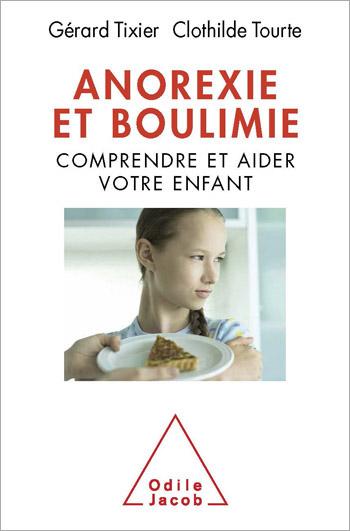 Anorexie et boulimie - Comprendre et aider votre enfant