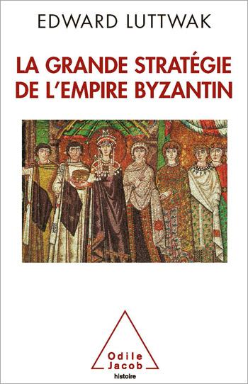 Grande Stratégie de l'empire byzantin (La)