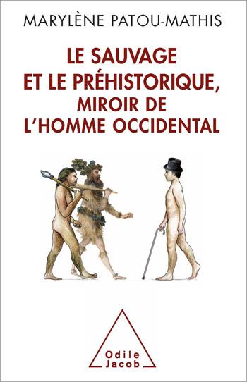 Sauvage et le Préhistorique, miroir de l'homme occidental (Le) - De la malédiction de Cham à l'identité nationale