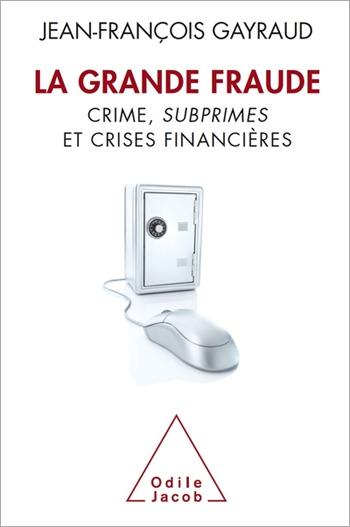 Grande Fraude (La) - Crime, subprimes et crises financières