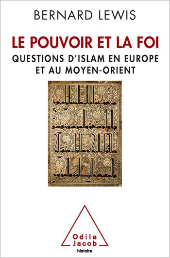 Pouvoir et la Foi (Le) - Questions d'islam en Europe et au Moyen-Orient
