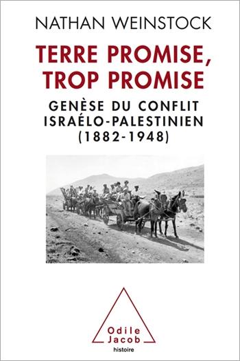 Terre promise, trop promise - Genèse du conflit israélo-palestinien (1882-1948)