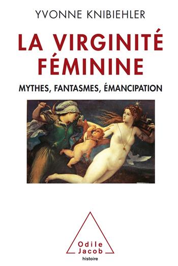 Virginité féminine (La) - Mythes, fantasmes, émancipation