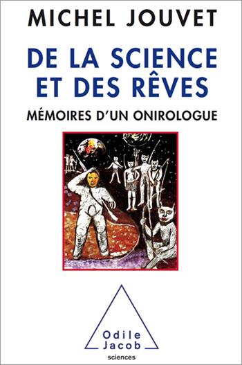 De la science et des rêves - Mémoires d'un onirologue