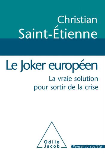 Joker européen (Le) - La vraie solution pour sortir de la crise