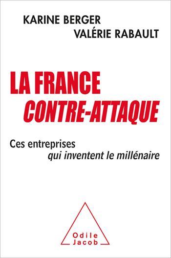 France contre-attaque (La) - Ces entreprises qui inventent le millénaire