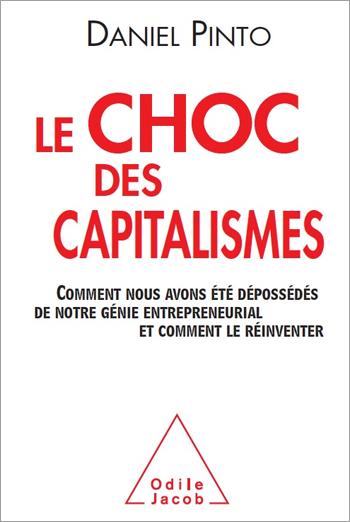 Choc des capitalismes (Le) - Comment nous avons été dépossédés de notre génie entrepreneurial et comment le réinventer