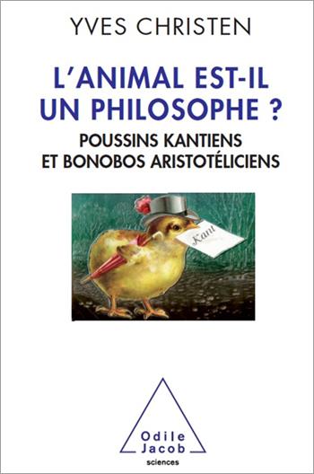 L'animal est-il un philosophe ? - Poussins kantiens et bonobos aristotéliciens