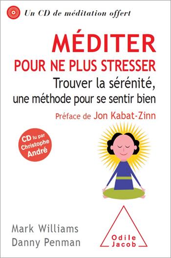 Méditer pour ne plus stresser - Trouver la sérénité, une méthode pour se sentir bien