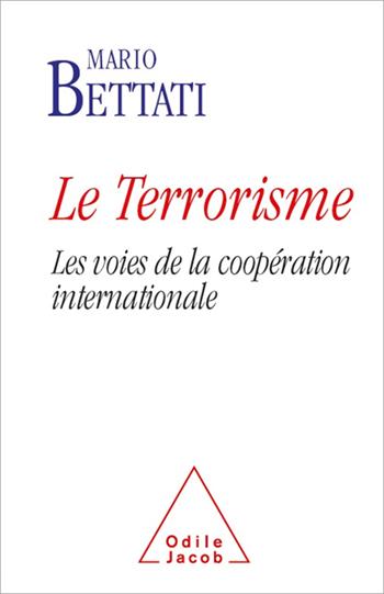 Terrorisme (Le) - Les voies de la coopération internationale