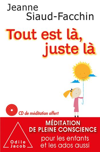 Tout est là, juste là - Méditation de pleine conscience pour les enfants et les ados aussi