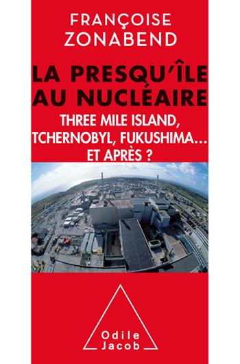 Presqu'île au nucléaire (La) - Three Mile Island, Tchernobyl, Fukushima... et après ?
