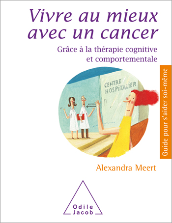 Vivre au mieux avec un cancer - Grâce à la thérapie cognitive et comportementale