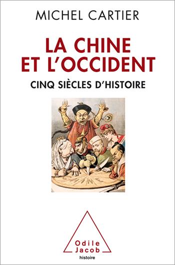 Chine et l'Occident (La) - Cinq siècles d'Histoire