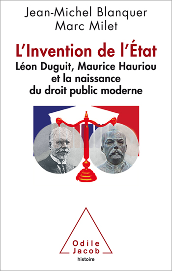 Invention of the State (The) - Léon Duguit, Maurice Hauriou and the Birth of Modern French Public Law