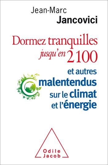 Dormez tranquilles jusqu'en 2100 - Et autres malentendus sur le climat et l'énergie
