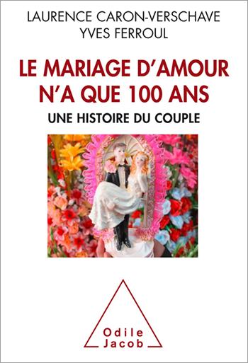 Mariage d'amour n'a que 100 ans (Le ) - Une histoire du couple
