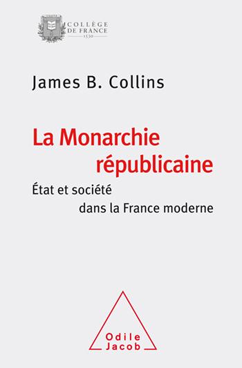 Monarchie républicaine (La) - État et société dans la France moderne
