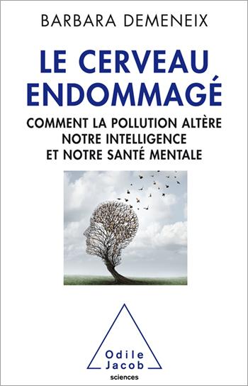Cerveau endommagé (Le) - Comment la pollution altère notre intelligence et notre santé mentale