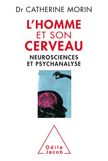 Homme et son cerveau (L') - Neurosciences et psychanalyse