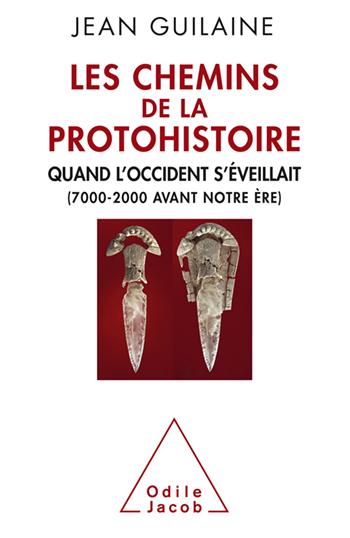 Chemins de la Protohistoire (Les) - Quand l'Occident s'éveillait (7000-2000 avant notre ère)